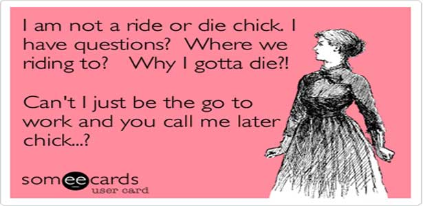 Ride or Die Chick: What I Think That Should Mean To You Ride Or Die Chick